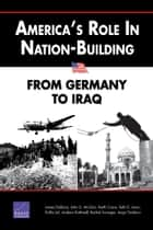 America's Role in Nation-Building - From Germany to Iraq ebook by James Dobbins, Ian O. Lesser, Peter Chalk