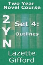 Two Year Novel Course: Set 4 (Outlines) ebook by Lazette Gifford