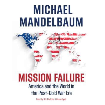 Mission Failure - America and the World in the Post–Cold War Era audiobook by Michael Mandelbaum