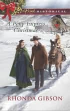 A Pony Express Christmas (Mills & Boon Love Inspired Historical) eBook by Rhonda Gibson