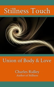 Stillness Touch - Union of Body & Love ebook by Charles Ridley