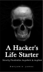 A Hacker's Life Starter - Security Penetration Anywhere & Anytime ebook by benjamin james