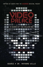 Video Palace: In Search of the Eyeless Man - Collected Stories ebook by Dr Maynard Wills, Nick Braccia, Michael Monello