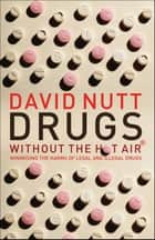 Drugs Without the Hot Air ebook by David Nutt