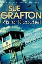 R is for Ricochet: A Kinsey Millhone Novel 18 ebook by Sue Grafton