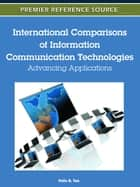 International Comparisons of Information Communication Technologies - Advancing Applications ebook by Felix B. Tan