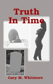 Truth In Time ebook by Gary Whitmore