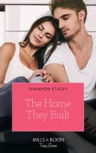 The Home They Built (Mills & Boon True Love) (Blackberry Bay, Book 3) ebook by Shannon Stacey