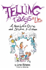 Telling Tales in Latin - A New Latin Course and Storybook for Children ebook by Lorna Robinson,Soham De