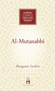Al-Mutanabbi - The Poet of Sultans and Sufis ebook by Margaret Larkin