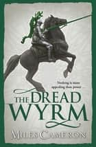 The Dread Wyrm ebook by Miles Cameron