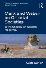 Marx and Weber on Oriental Societies - In the Shadow of Western Modernity ebook by Lutfi Sunar