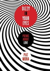 Dizzy in Your Eyes: Poems about Love ebook by Pat Mora
