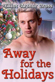 Away for the Holidays ebook by Elliot Arthur Cross