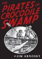 The Pirates of Crocodile Swamp ebook by Jim Arnosky