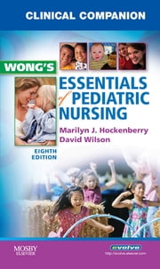 Clinical Companion for Wong's Essentials of Pediatric Nursing ebook by Marilyn J. Hockenberry,David Wilson