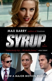 Syrup - A Novel (movie tie-in) ebook by Max Barry