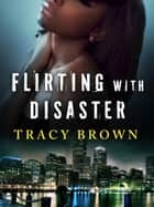 Flirting with Disaster ebook by Tracy Brown