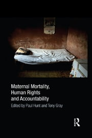 Maternal Mortality, Human Rights and Accountability ebook by Paul Hunt,Tony Gray