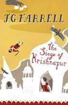 The Siege Of Krishnapur - Winner of the Booker Prize 1973 ebook by J.G. Farrell