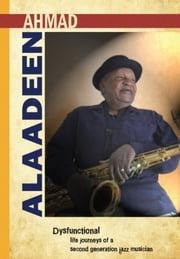 Dysfunctional / Life Journeys of a Second Generation Jazz Musician ebook by Ahmad Alaadeen
