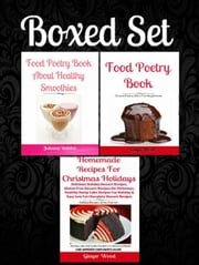 Boxed Set: Homemade Recipes Christmas Holidays: Delicious Holiday Dessert Recipes, Gluten Free Dessert Recipes Christmas, Healthy Dump Cake Recipes & Low Fat Chocolate Desserts + Food Poetry Paleo ebook by Ginger Wood