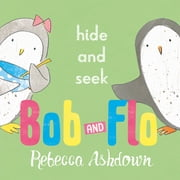 Bob and Flo: Hide and Seek ebook by Rebecca Ashdown