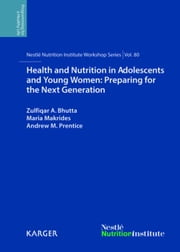 Health and Nutrition in Adolescents and Young Women: Preparing for the Next Generation: 80th Nestlé Nutrition Institute Workshop, Bali, November 2013 ebook by Bhutta, Z.A.