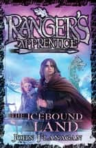 Ranger's Apprentice 3: The Icebound Land ebook by Mr John Flanagan