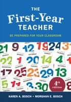 The First-Year Teacher - Be Prepared for Your Classroom ebook by Karen A. Bosch, Morghan E. Bosch
