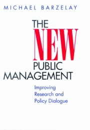The New Public Management: Improving Research and Policy Dialogue ebook by Barzelay, Michael