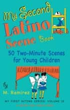 My Second Latino Scene Book: 50 Two-Minute Scenes for Young Children ebook by Marco Ramirez