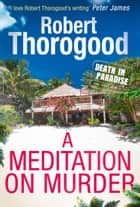 A Meditation On Murder (A Death in Paradise Mystery, Book 1) eBook by Robert Thorogood