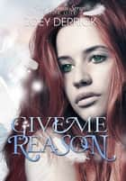 Give Me Reason - Reason Series #1 ebook by Zoey Derrick