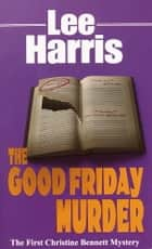 The Good Friday Murder ebook by Lee Harris