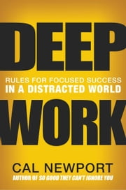 Deep Work - Rules for Focused Success in a Distracted World ebook by Cal Newport