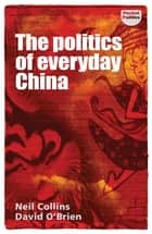 The politics of everyday China ebook by Neil Collins, David O'Brien, Bill Jones