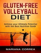 Gluten Free Volleyball Diet ebook by Mariana Correa