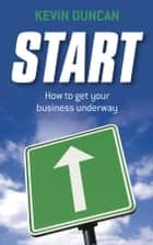 Start - How to get your business underway ebook by Kevin Duncan