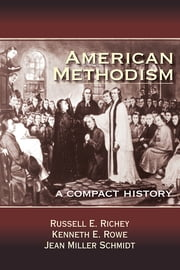 American Methodism - A Compact History ebook by Jeanne Miller Schmidt,Russell E. Richey,Kenneth E. Rowe