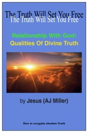Relationship with God: Qualities of Divine Truth ebook by Jesus (AJ Miller)