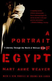 A Portrait of Egypt - A Journey Through the World of Militant Islam ebook by Mary Anne Weaver
