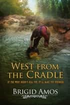 West From the Cradle ebook by Brigid Amos