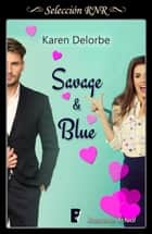 Savage & Blue ebook by Karen Delorbe