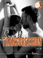 Suprême transgression #3 eBook by Florine Hedal