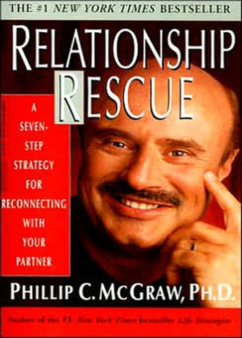 Relationship Rescue - A Seven-Step Strategy for Reconnecting with Your Partner ebook by Phillip C. McGraw