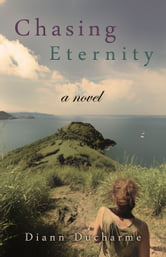 Chasing Eternity - A Novel ebook by Diann Ducharme