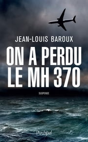 On a perdu le MH370 eBook by Jean-louis Baroux