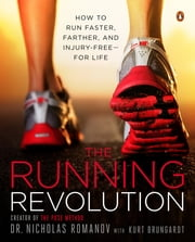 The Running Revolution - How to Run Faster, Farther, and Injury-Free--for Life ebook by Nicholas Romanov,Kurt Brungardt