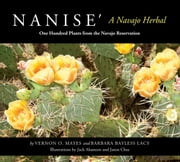 Nanise', A Navajo Herbal: One Hundred Plants from the Navajo Reservation ebook by Barbara Bayless Lacy,Vernon O. Mayes